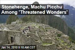 Stonehenge, Machu Picchu Among 'Threatened Wonders'