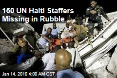 150 UN Haiti Staffers Missing in Rubble