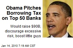 Obama Pitches Borrowing Tax on Top 50 Banks