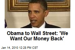Obama to Wall Street: 'We Want Our Money Back'