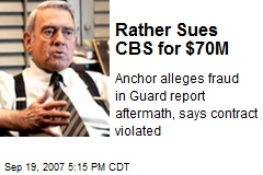 Rather Sues CBS for $70M