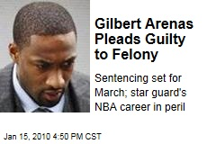 Gilbert Arenas Pleads Guilty to Felony