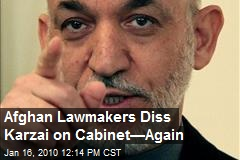 Afghan Lawmakers Diss Karzai on Cabinet—Again