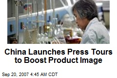 China Launches Press Tours to Boost Product Image