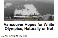 Vancouver Hopes for White Olympics, Naturally or Not