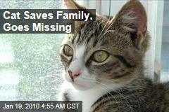 Cat Saves Family, Goes Missing
