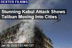 Stunning Kabul Attack Shows Taliban Moving Into Cities