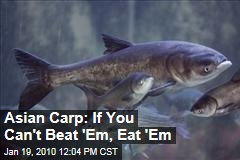 Asian Carp: If You Can't Beat 'Em, Eat 'Em