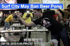 Surf City May Ban Beer Pong