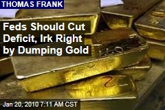 Feds Should Cut Deficit, Irk Right by Dumping Gold
