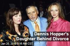 Dennis Hopper's Daughter Behind Divorce