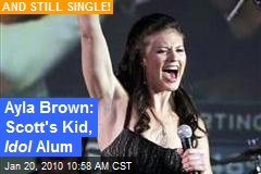 Ayla Brown: Scott's Kid, Idol Alum