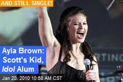Ayla Brown: Scott's Kid, Idol Alum