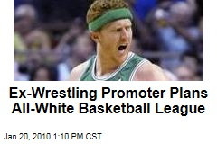 Ex-Wrestling Promoter Plans All-White Basketball League