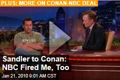 Sandler to Conan: NBC Fired Me, Too