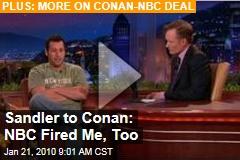 Sandler to Conan: NBC Fired Me, Too
