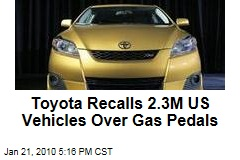 Toyota Recalls 2.3M US Vehicles Over Gas Pedals