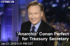 'Anarchic' Conan Perfect for Treasury Secretary