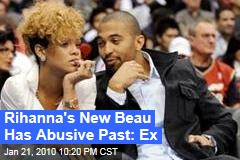 Rihanna's New Beau Has Abusive Past: Ex
