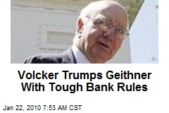 Volcker Trumps Geithner With Tough Bank Rules