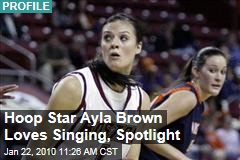 Hoop Star Ayla Brown Loves Singing, Spotlight