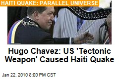 Hugo Chavez: US 'Tectonic Weapon' Caused Haiti Quake