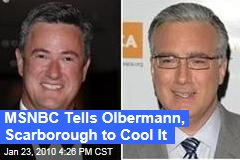 MSNBC Tells Olbermann, Scarborough to Cool It