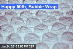 Happy 50th, Bubble Wrap