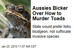Aussies Bicker Over How to Murder Toads