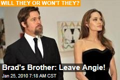 Brad's Brother: Leave Angie!
