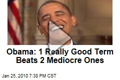 Obama: 1 Really Good Term Beats 2 Mediocre Ones