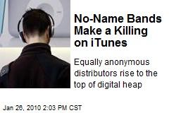 No-Name Bands Make a Killing on iTunes