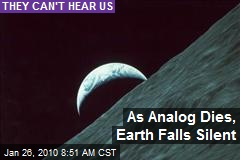 As Analog Dies, Earth Falls Silent