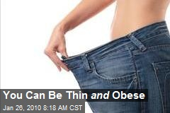 You Can Be Thin and Obese