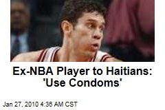 Ex-NBA Player to Haitians: 'Use Condoms'