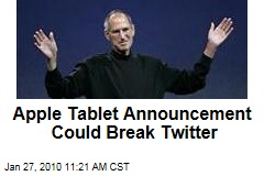 Apple Tablet Announcement Could Break Twitter