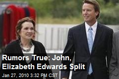 Rumors True: John, Elizabeth Edwards Split