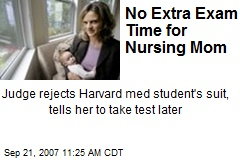 No Extra Exam Time for Nursing Mom
