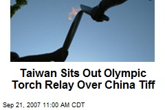 Taiwan Sits Out Olympic Torch Relay Over China Tiff