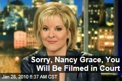 Sorry, Nancy Grace, You Will Be Filmed in Court