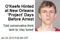 O'Keefe Hinted at New Orleans 'Project' Days Before Arrest