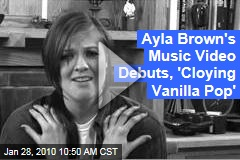 Ayla Brown's Music Video Debuts, 'Cloying Vanilla Pop'