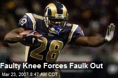Faulty Knee Forces Faulk Out