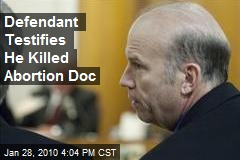 Defendant Testifies He Killed Abortion Doc