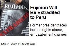 Fujimori Will Be Extradited to Peru