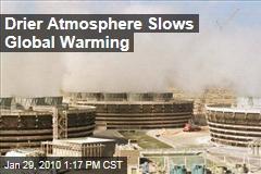 Drier Atmosphere Slows Global Warming