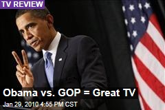 Obama vs. GOP = Great TV
