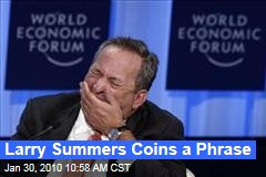 Larry Summers Coins a Phrase