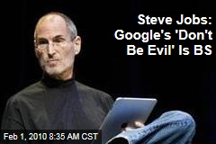 Steve Jobs: Google's 'Don't Be Evil' Is BS