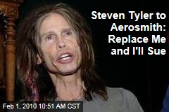 Steven Tyler to Aerosmith: Replace Me and I'll Sue